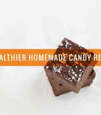 20 Healthier Homemade Candy Recipes