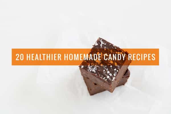 20 Healthier Homemade Candy Recipes