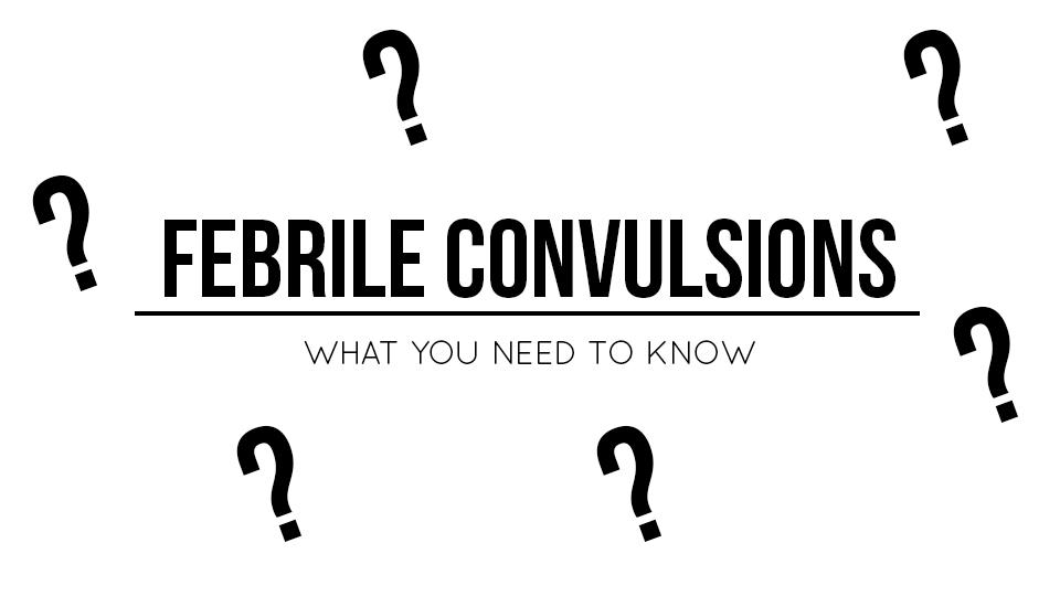 FEBRILE CONVULSIONS