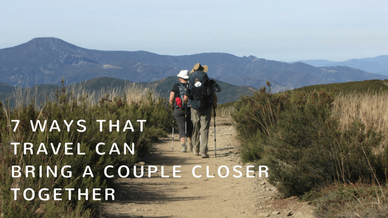 7 ways that travel can bring a couple closer together
