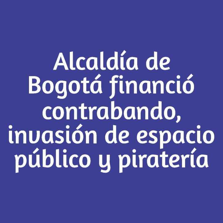 Boton Alcaldia de bogota financio contrabando, invasion a espacio publico y pirateria
