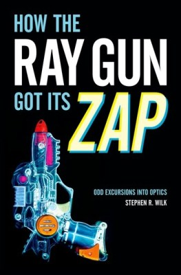 "Cover of ""How The Ray Gun Got Its Zap"", by Stephen R. Wilk"