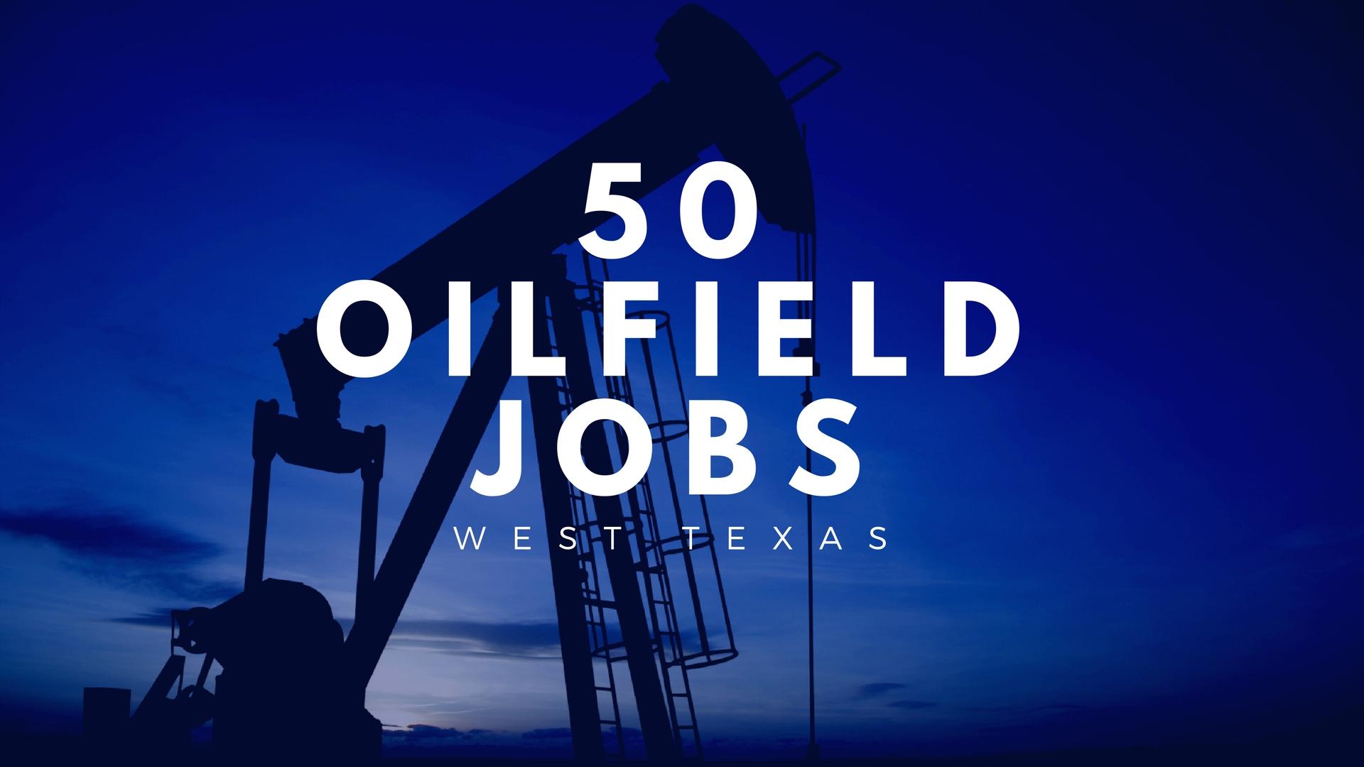 50 Oilfield Jobs In West Texas Right Now Oilfield1