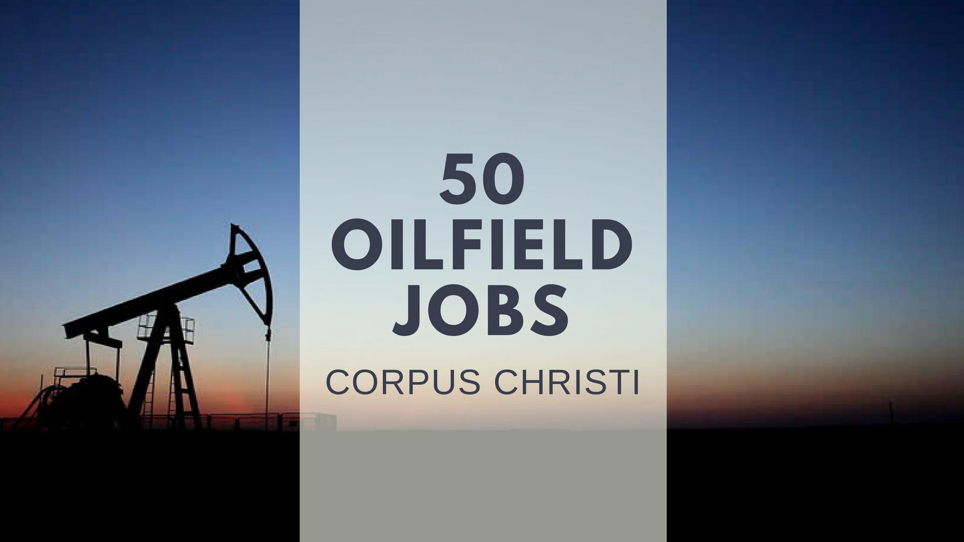 50 Oilfield Job Openings Corpus Christi Tx Oilfield1