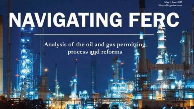Oilman Mag talks FERC, Permitting and Millennials in Energy