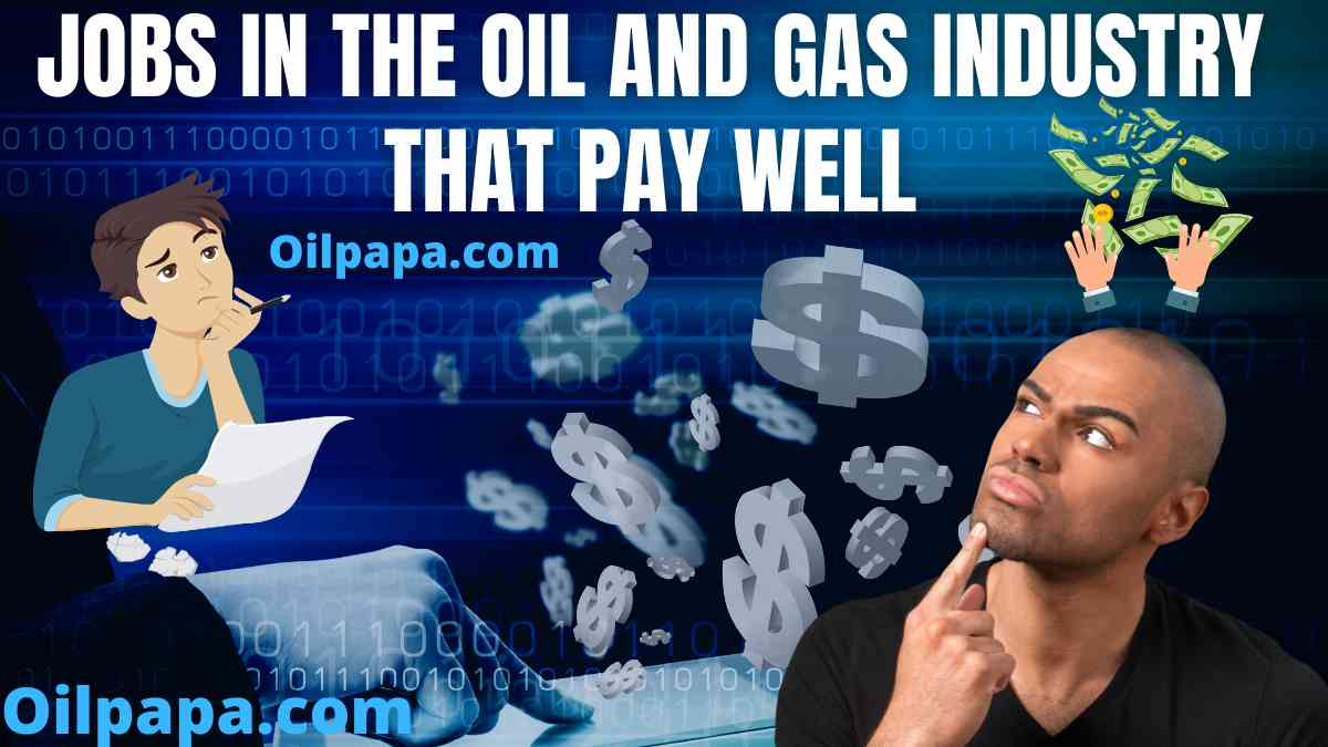 Jobs in the Oil and Gas Industry That Pay Well