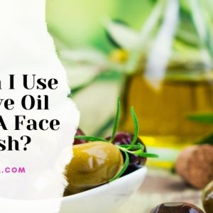 Can I Use Olive Oil As A Face Wash