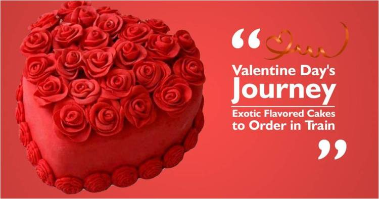 Valentine's Day Journey: Exotic flavoured cakes to order in the train