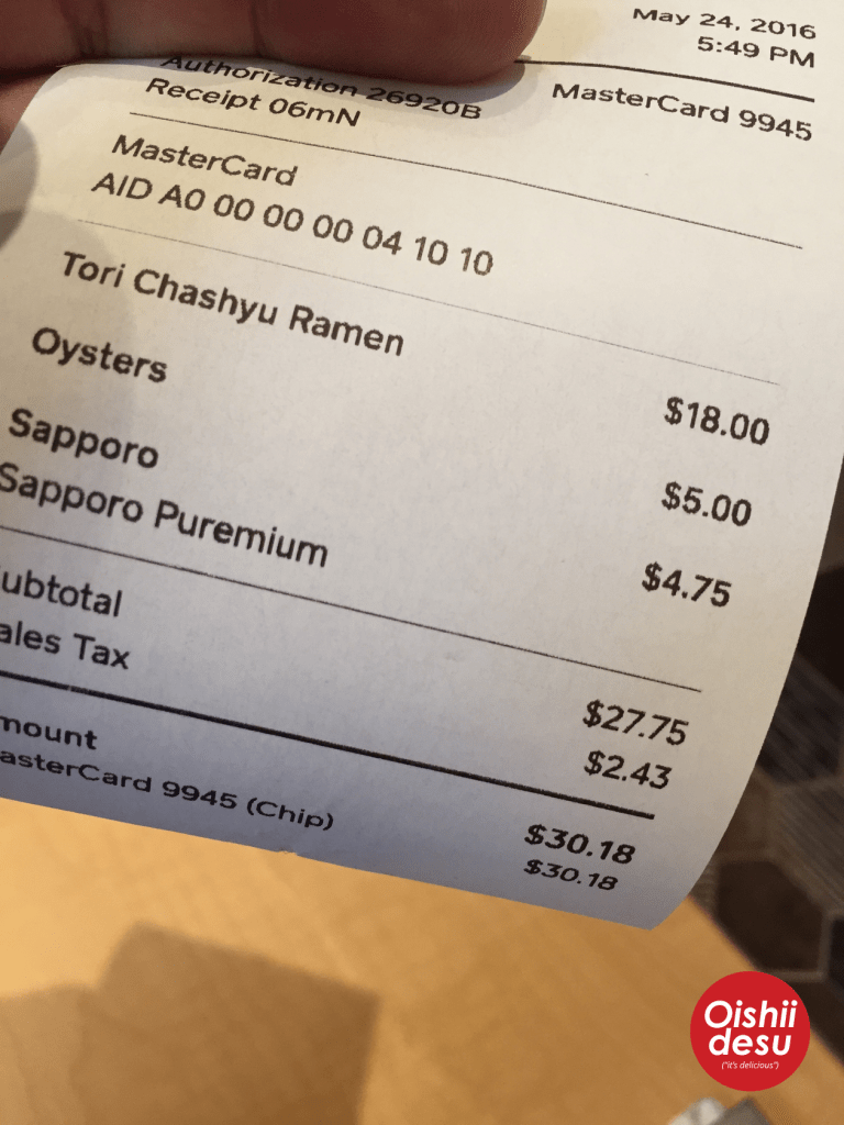 Photo Description: awwwww yes, the $30.18 bill for Tori Chashyu ramen $18, oysters $5, a Sapporo beer $4.75 which all comes out to $27.72 or $30.18 with tax.