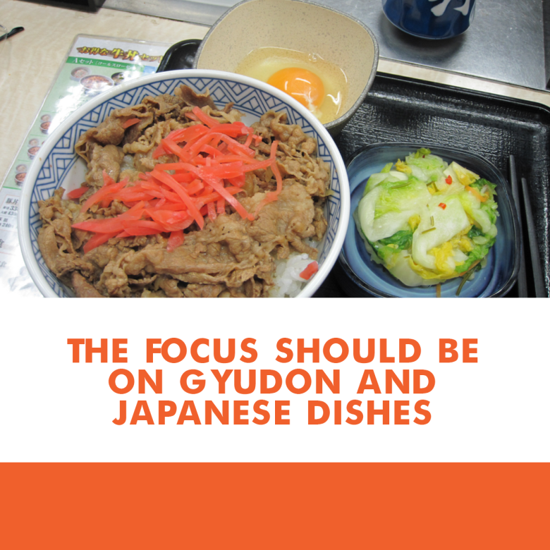 "Photo Description: an image of a gyudon set at Yoshinoya has the text over it, and it says in uppercase ""THE FOCUS SHOULD BE ON GYUDON AND JAPANNESE DISHES."""