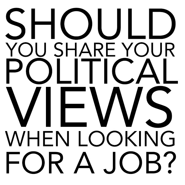 Should you share your political views when looking for a job?