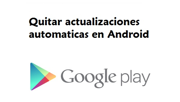 Desactivar actualizaciones automaticas en Android