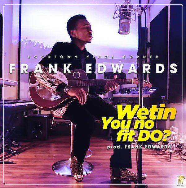 frank-edwards-wetin-you-no-fit-do