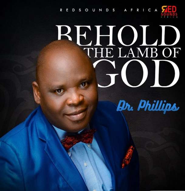Dr. Phillips – Behold The Lamb Of God