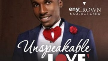 UNSPEAKABLE LOVE By EnyCrown & Solace Crew