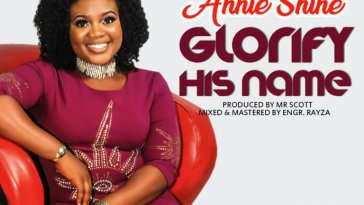 Annie Shine – Glorify His Name
