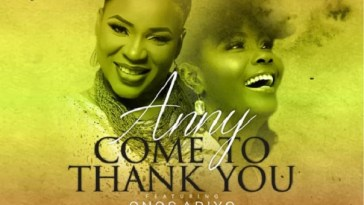 Come To Thank You by Anny Ft Onos Ariyo