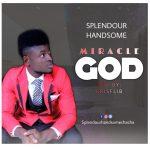 Miracle God - Splendour Handsome