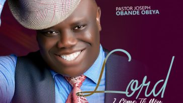Lord I Come To You – Pastor Joseph Obande Obeya