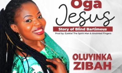 Oluyinka Zibah - OGA JESUS (Story of Blind Bartemeous)