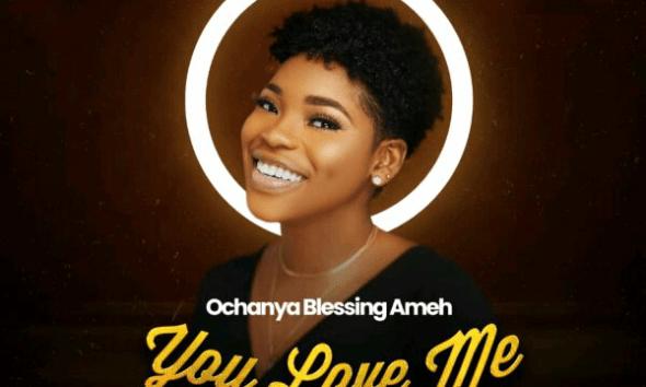 You Love Me - Ochanya Blessing Ameh