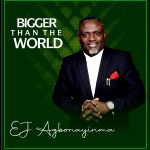 Bigger Than The World - E J Agbonayinma