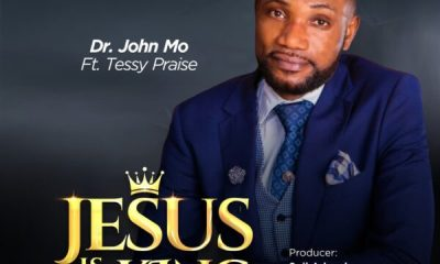 Jesus Is the King BY DR. JOHN MO FT. TESSY PRAISE