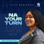Na Your Turn - Ailly Omojehovah