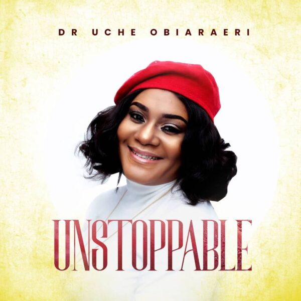 Unstoppable - Dr Uche Obiaraeri