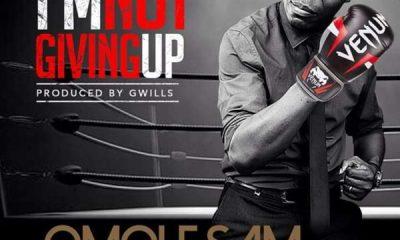 I'M NOT GIVING UP - Omole Sam