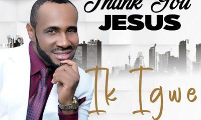 Thank You Jesus - Ik Igwe