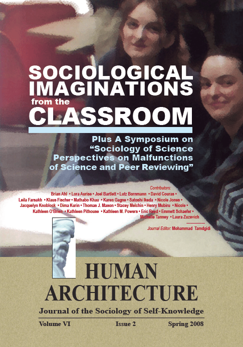 Sociological Imaginations from the Classroom: Plus A Symposium on the Sociology of Science Perspectives on the Malfunctions of Science and Peer Reviewing [Human Architecture: Journal of the Sociology of Self-Knowledge, VI, 2, 2008]
