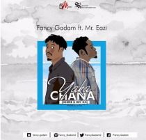 Fancy Gadam ft. Mr. Eazi – Yakachana (Where U Dey Go) (Prod. by Dr. Fiza)