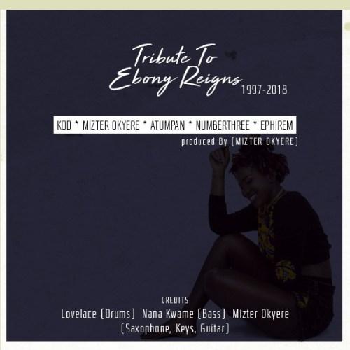 KOD, Atumpan, Number Three, Mizter Okyere & Ephraim – Tribute To Ebony Reigns (Prod. By Mizter Okyere)
