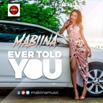 Mabiina – Ever Told You