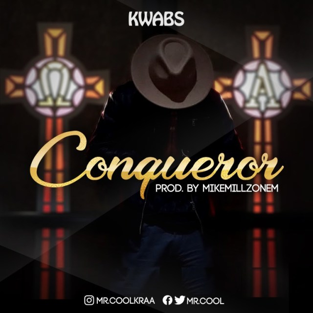Kwabs (Mr. Cool) – Conqueror