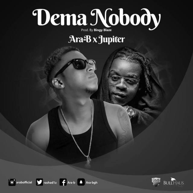 Ara-B ft. Jupitar – Dema Nobody (Prod. By Bingy Blaze)