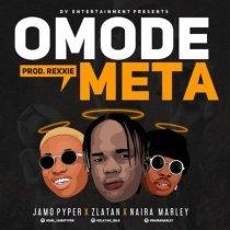 Jamo Pyper, Zlatan & Naira Marley – Omode Meta