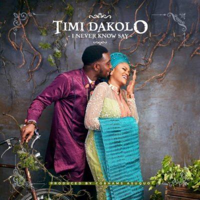 Timi Dakolo – I Never Know Say (Prod. By Cobhams Asuquo)