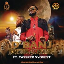 D'Banj ft. Cassper Nyovest – Something 4 Something