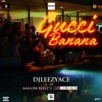 DJ LeezyAce ft. Mallow Reelz & DJ Consequence – Gucci Banana