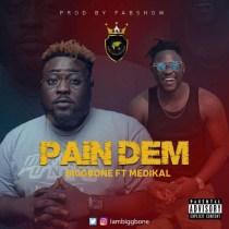 Bigg Bone ft. Medikal – Pain Dem (Prod. by Fabshow)