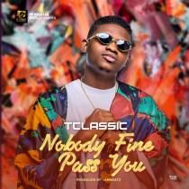 T Classic – Nobody Fine Pass You
