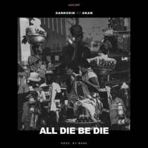 Sarkodie ft. Akan – All Die Be Die (Prod. by Ware)