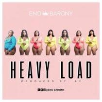 Eno Barony – Heavy Load (Prod by B2)