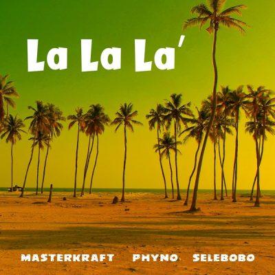 Masterkraft ft. Phyno & Selebobo – La La La