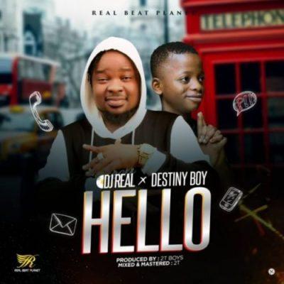 DJ Real & Destiny Boy – Hello (Prod. By 2TBoiz)
