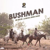 Dr Dolor, Slimcase & Broda Shaggi – Bush Man
