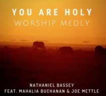Nathaniel Bassey ft. Mahalia Buchanan & Joe Mettle – You Are Holy (Worship Medly)