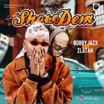 Bobby Jazx ft. Zlatan – Show Dem (Prod. By Rexxie)